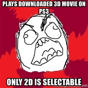 Rage FU - plays downloaded 3d movie on ps3 only 2d is selectable