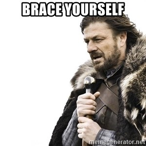 Winter is Coming - BRACE YOURSELF