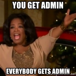 The Giving Oprah - You get admin Everybody gets admin