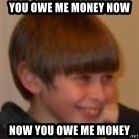 Little Kid - You owe me money now Now you owe me money