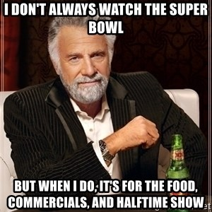 Dos Equis Guy gives advice - i don't always watch the super bowl but when i do, it's for the food, commercials, and halftime show