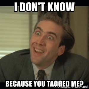 Nick Cage - I don't know  BECAUSE YOU TAGGED ME?