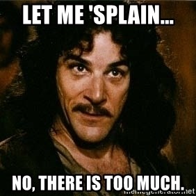 Pacifist Inigo Montoya - Let me 'splain... No, there is too much.