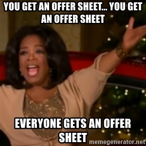 The Giving Oprah - YOU get an offer sheet... you get an offer sheet Everyone gets an offer sheet