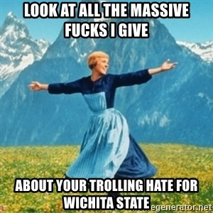 Sound Of Music Lady - look at all the massive fucks i give about your trolling hate for wichita state