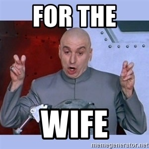 Dr Evil meme - for the  wife