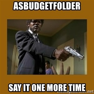 say what one more time - asbudgetfolder SAY IT ONE MORE TIME