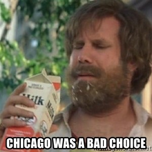 Milk was a bad choice -  CHICAGO WAS A BAD CHOICE