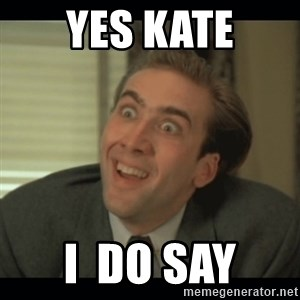 Nick Cage - Yes Kate I  do say