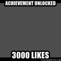 Achievement Unlocked - ACHIEVEMENT UNLOCKED 3000 LIKES