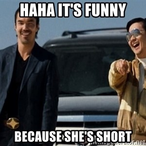 Mr Chow Funny eel - Haha It's funny Because she's short
