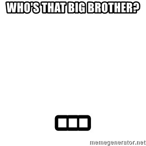 Blank Template - Who's that big brother? ...