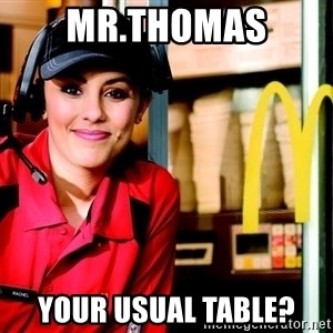 mcdonalds girl - mr.thomas your usual table?