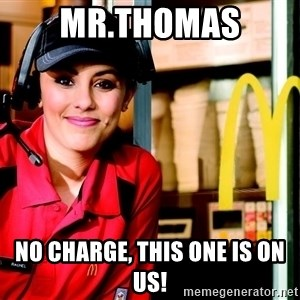 mcdonalds girl - mr.thomas no charge, this one is on us!