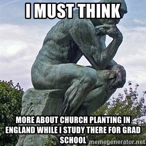 the thinker statue - i must think more about church planting in england while i study there for grad school
