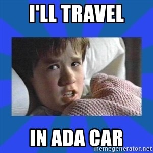 i see dead people - I'LL travel in ADA car