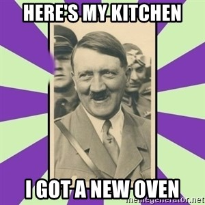 Hitler Smiling - here's my kitchen i got a new oven