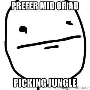 Real Pokerface - PREFER MID OR AD PICKING JUNGLE