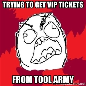 Rage FU - trying to get vip tickets from tool army
