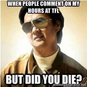 mr chow123 - when people comment on my hours at tfl