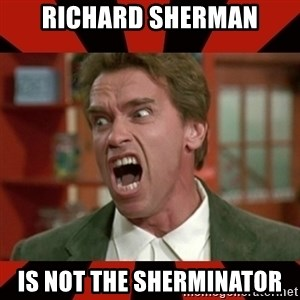 Arnold Schwarzenegger 1 - richard sherman is not the sherminator