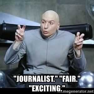 """dr. evil quotation marks -  """"Journalist."""" """"Fair."""" """"Exciting."""""""