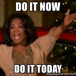 The Giving Oprah - DO IT NOW DO IT TODAY