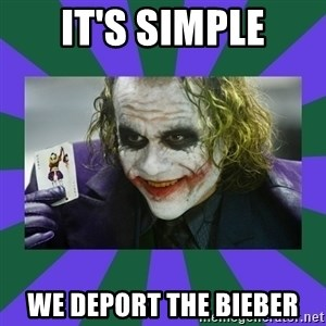 It's Simple Joker - It's Simple We deport the bieber