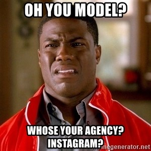 Kevin hart too - Oh You Model? Whose your agency? Instagram?