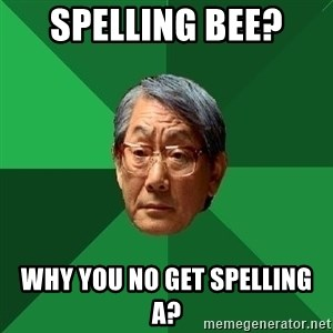 High Expectations Asian Father - Spelling Bee?  why you no get spelling a?