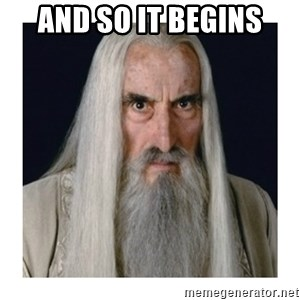 Saruman the white  - and so it begins