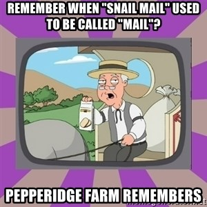 "Pepperidge Farm Remembers FG - remember when ""snail mail"" used to be called ""mail""? Pepperidge farm remembers"
