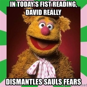 Fozzie Bear - in today's fist reading, david really dismantles sauls fears