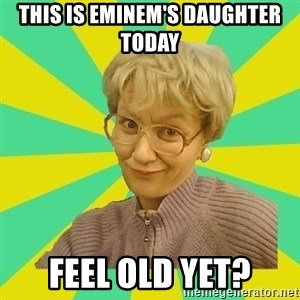 Sexual Innuendo Grandma - this is eminem's daughter today feel old yet?