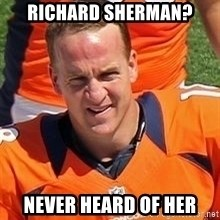 Peyton Manning 2 - Richard Sherman? never heard of her