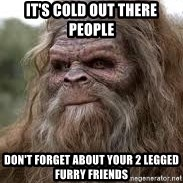 Sasquatch Don't Surf - it's cold out there people don't forget about your 2 legged furry friends