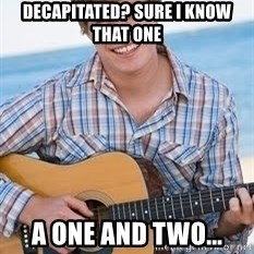 Guitar douchebag - decapitated? sure i know that one a one and two...