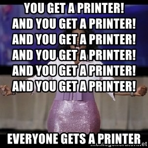 free giveaway oprah - You get a printer!                                    And you get a printer!                                    And you get a printer!                                    And you get a printer!                                    And you get a printer!                                    And you get a printer!                                     everyone gets a printer