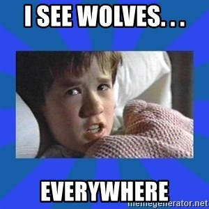 i see dead people - I see wolves. . . everywhere