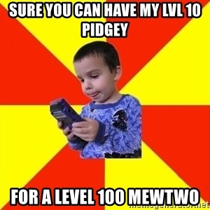 Pokemon Idiot - sure you can have my lvl 10 pidgey for a level 100 mewtwo
