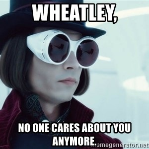 willywonka23 - wheatley, no one cares about you anymore.