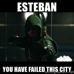 YOU HAVE FAILED THIS CITY - esteban you have failed this city