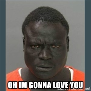 big black man in a jail -  Oh im gonna love You