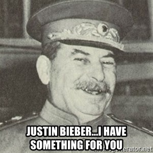 stalintrollface -  justin bieber...i have something for you