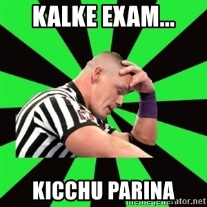 Deep Thinking Cena - kalke exam... kicchu parina