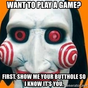 Jigsaw from saw evil - Want to play a game? First, show me your butthole so I know it's you.