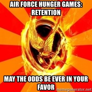 Typical fan of the hunger games - Air Force Hunger Games: Retention May the odds be ever in your favor