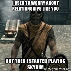 skyrim whiterun guard - i used to worry about relationships like you but then i started playing skyrim