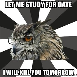 ITCS Owl - Let me study for gate i will kill you tomorrow