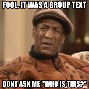 "Confused Bill Cosby  - Fool, It Was a Group text Dont ask me ""who is this?"""